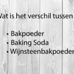 Wat is het verschil tussen Bakpoeder, Baking soda en Wijnsteenbakpoeder