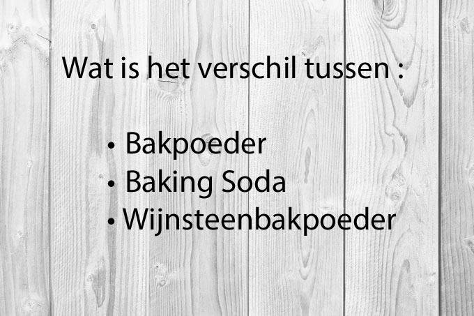 Wat-is-het-verschil-tussen-Bakpoeder,-Baking-Soda-en-Wijnsteenbakpoeder